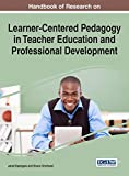 Handbook of Research on Learner-Centered Pedagogy in Teacher Education and Professional Development (Advances in Higher Education and Professional Development)