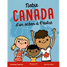 NOTRE CANADA D'UN OCÉAN À L'AUTRE
