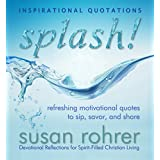 Splash! - Inspirational Quotations: Refreshing Motivational Quotes to Sip, Savor, and Share (Devotional Reflections for Spirit-Filled Christian Living)