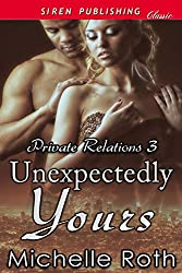 Unexpectedly Yours [Private Relations 3] (Siren Publishing Classic)