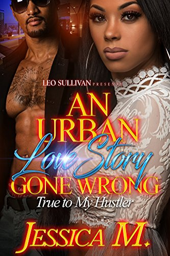Search : An Urban Love Story Gone Wrong: True to My Hustler