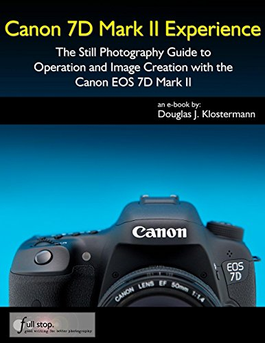 Canon 7D Mark II Experience - The Still Photography Guide to Operation and Image Creation with the Canon EOS 7D Mark ()