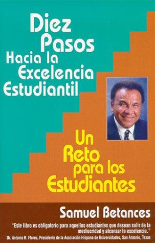 Diez Pasos Hacia la Excelencia Estudiantil : Un Reto para los Estudiantes (Spanish Edition)