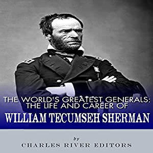 The World's Greatest Generals: The Life and Career of William Tecumseh Sherman Audiobook