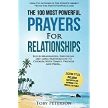 Prayer | The 100 Most Powerful Prayers for Relationships | 2 Amazing Bonus Books to Pray for Marriage & Family: Build Meaningful, Enriching Life Long Partnerships to Cherish With Family, Friends and Peers