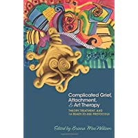 Complicated Grief, Attachment, and Art Therapy: Theory, Treatment, and 14 Ready-to-Use Protocols