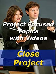 Project: Closing (Project Management Focused Topics Book 37)