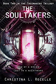 The Soultakers: Book two in the YA Dystopian Scifi Epic (The Treemakers Trilogy - 2) by [Rozelle, Christina L.]