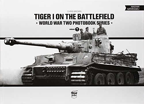 Tiger I on the Battlefield (World War Two Photobook Series) (English and Hungarian Edition)