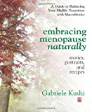 Embracing Menopause Naturally, Gabriele Kushi, 075700296X