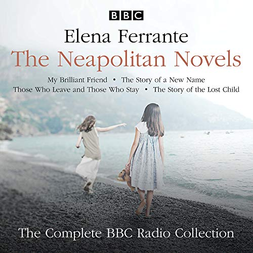 (The Neapolitan Novels: My Brilliant Friend, The Story of a New Name, Those Who Leave and Those Who Stay, and The Story of the Lost Child: The Complete BBC Radio Collection )
