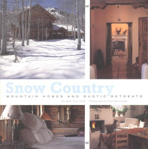 - Snow Country: Mountain Homes and Rustic Retreats