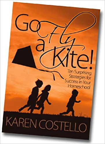 Go Fly a Kite: Ten Surprising Strategies for Success in Your Homeschool