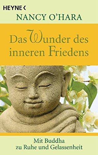 Das Wunder des inneren Friedens: Mit Buddha zu Ruhe und Gelassenheit