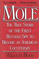 Mole - The True Story of the First Russian Spy to Become an American Counterspy by William Hood (1993-09-23)