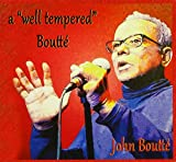 A ' Well Tempered ' Boutte'