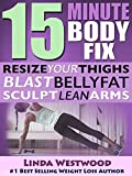 15-Minute Body Fix (3rd Edition): Resize Your Thighs, Blast Belly Fat & Sculpt Lean Arms! (Exercise)