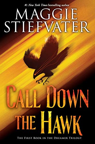 Call Down the Hawk, (The Dreamer Trilogy, Book 1) by [Stiefvater, Maggie]