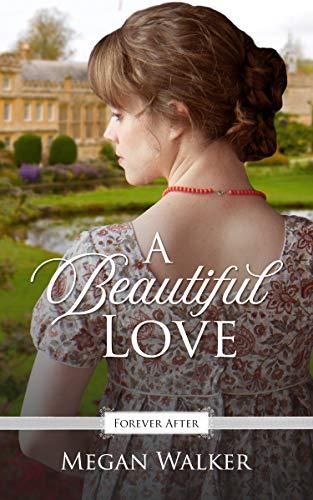 (A Beautiful Love: A Regency Fairy Tale Retelling (Forever After Retellings Book 4))