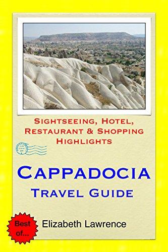 Cappadocia, Turkey Travel Guide: Sightseeing, Hotel, Restaurant & Shopping Highlights