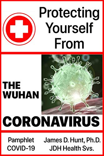 Protecting Yourself from the Wuhan Coronavirus (COVID-19): Scientifically Based Methods to Use While at Home, Work, and Commuting/Traveling
