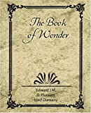 The Book of Wonder, Edward J. M. D. Plunkett, 1604242728