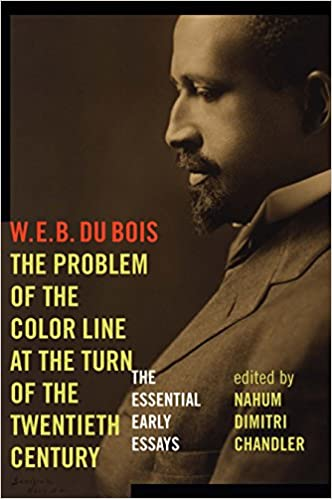 the problem of the color line at the turn of the twentieth century  the problem of the color line at the turn of the twentieth century the essential early essays american philosophy w e b du bois nahum dimitri