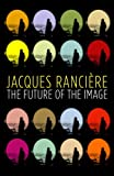The Future of the Image, Jacques Ranciere, 1844671070