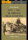 1935 - 1943, La fabbrica della sconfitta (Storia)