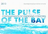 img - for San Francisco Estuary Institute 2013 - THE PLUSE OF THE BAY: Contaminants of Emerging Concern book / textbook / text book