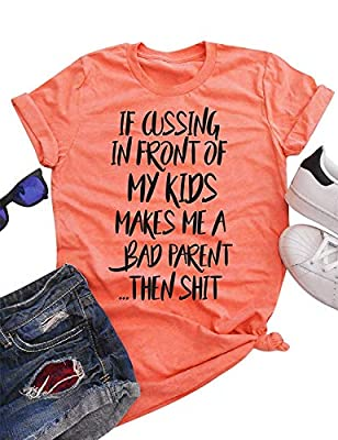 Women Funny Saying IF Cussing in Front of My Kids Makes ME A Bad Parent T-Shirt Casual Top