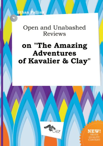 Open and Unabashed Reviews on the Amazing Adventures of Kavalier & Clay (The Adventures Of Kavalier And Clay Review)