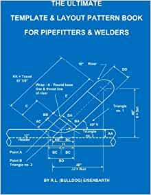 the ultimate template and layout pattern book for pipefitters and welders rick eisenbarth rl bulldog eisenbarth 9781514258170 amazoncom books