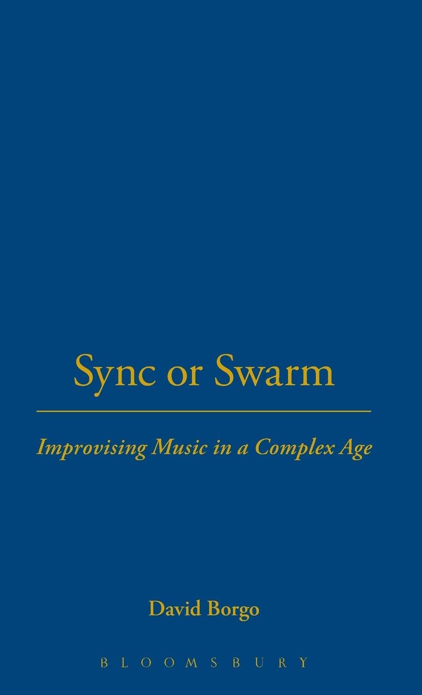 Sync or Swarm: Improvising Music in a Complex Age PDF