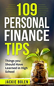 109 Personal Finance Tips: Things you Should Have Learned in High School by [Bolen, Jackie ]