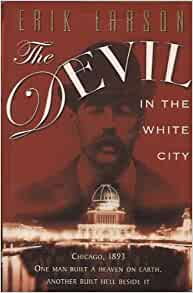 devil in the white city: murder, magic, and madness at the fair that changed america essay The devil in the white city murder, magic, and madness at the fair that changed america by erik larson email.