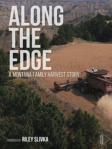 Along The Edge - A Montana Family Harvest Story