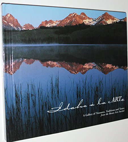 Idaho a la Carte: A Gallery of Treasures, Traditions & Tastes from the Beaux Arts Societe by Beaux Arts Societe