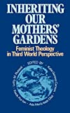 img - for Inheriting Our Mothers' Gardens: Feminist Theology in Third World Perspective book / textbook / text book