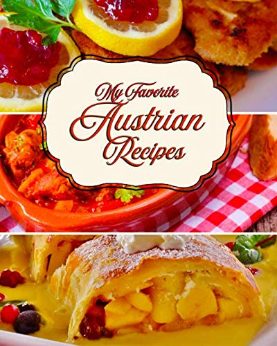 My Favorite Austrian Recipes: 150 Pages of Foods from My Beloved Austria by Yum Treats Press