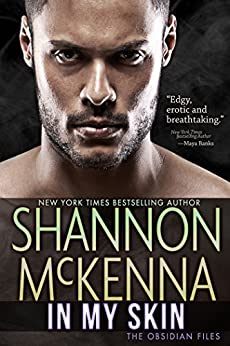 In My Skin (The Obsidian Files Book 3) by [McKenna, Shannon]