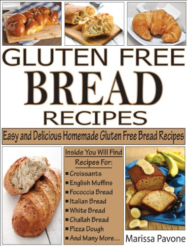 GLUTEN FREE BREAD RECIPES: Easy and Delicious Homemade Gluten Free Bread Recipes by [Pavone, Marissa]