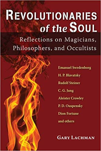 Revolutionaries Of The Soul Reflections On Magicians Philosophers Delectable Philosophers Soul