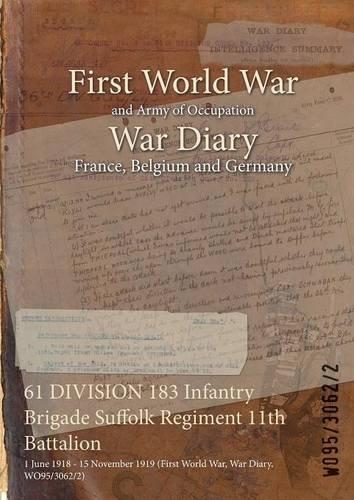 Download 61 Division 183 Infantry Brigade Suffolk Regiment 11th Battalion: 1 June 1918 - 15 November 1919 (First World War, War Diary, Wo95/3062/2) PDF