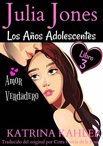Julia Jones: Los Años Adolescentes (Libro 3): Amor Verdadero (Spanish Edition