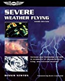 Severe Weather Flying: Increase your knowledge and skill in avoidance of thunderstorms, icing, and extreme weather (General Aviation Reading series)