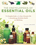 The Encyclopedia of Essential Oils: The Complete Guide to the Use of Aromatic Oils in Aromatherapy, Herbalism, Health, and Well-Being