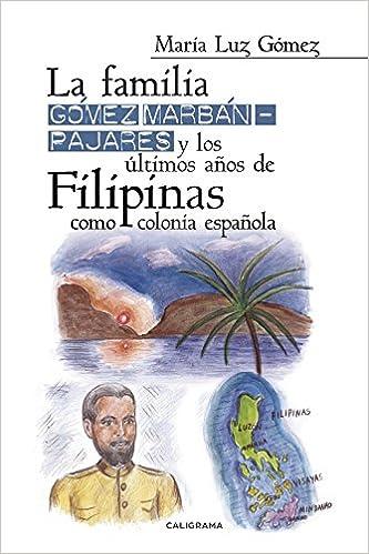 La familia Gómez Marbán-Pajares y los últimos años de Filipinas como colonia espanola Caligrama: Amazon.es: María Luz Gómez: Libros