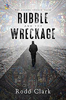 Rubble and the Wreckage (The Gabriel Church Tales Book 1) by [Clark, Rodd]
