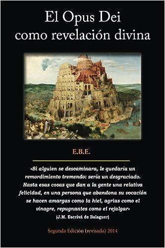El Opus Dei como revelacion divina: Análisis de su teología y las consecuencias en su historia y en las personas (Spanish Edition): Ebe: 9781480032491: ...